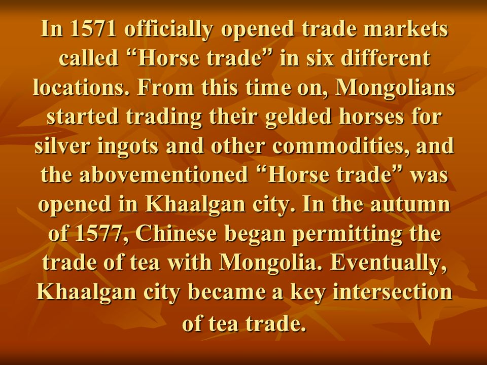 In 1571 officially opened trade markets called Horse trade in six different locations.