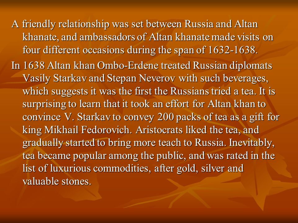 A friendly relationship was set between Russia and Altan khanate, and ambassadors of Altan khanate made visits on four different occasions during the span of 1632-1638.