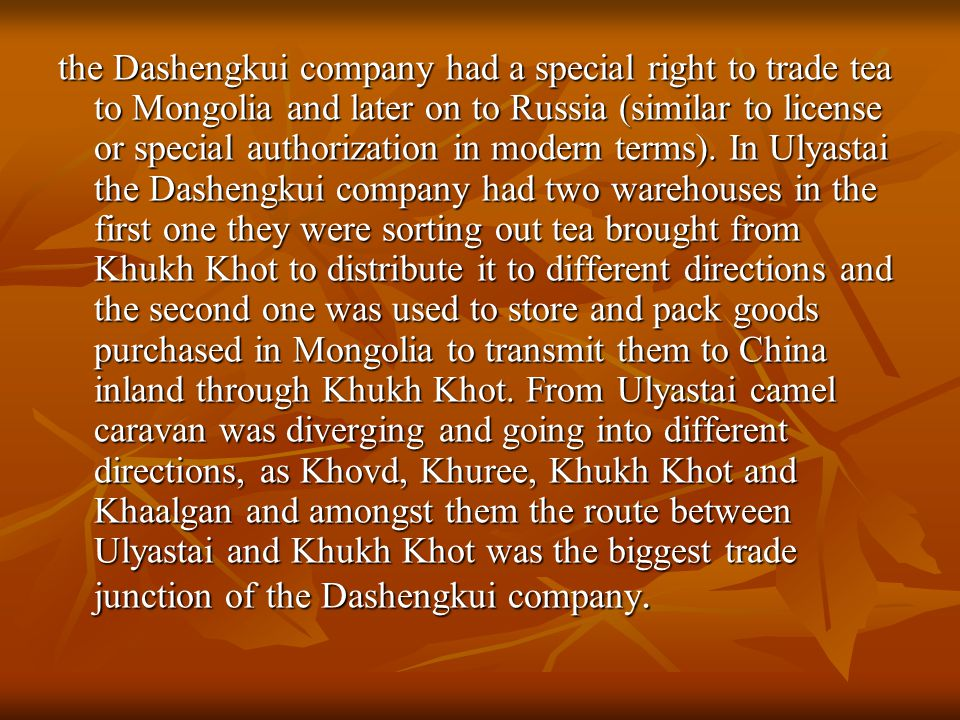 the Dashengkui company had a special right to trade tea to Mongolia and later on to Russia (similar to license or special authorization in modern terms).