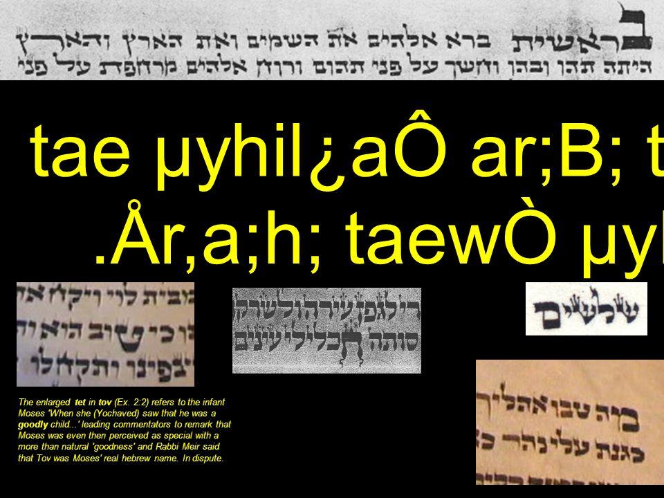.År,a;h; taewÒ µyIm'V;h' tae µyhil¿aÔ ar;B; tyviareB] 1 tae µyhil¿aÔ ar;B; tyviare B ] 1.År,a;h; taewÒ µyIm'V;h' The enlarged tet in tov (Ex. 2:2) ref