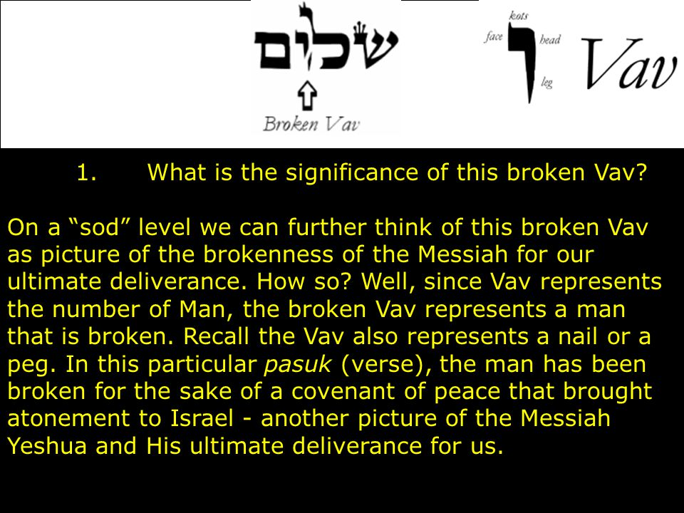 """1. What is the significance of this broken Vav? On a """"sod"""" level we can further think of this broken Vav as picture of the brokenness of the Messiah f"""