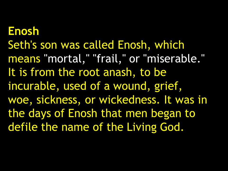 Enosh Seth's son was called Enosh, which means