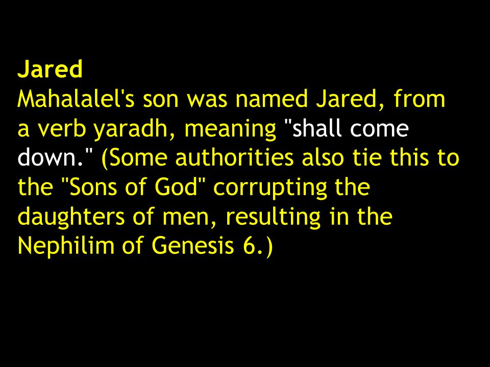 Jared Mahalalel's son was named Jared, from a verb yaradh, meaning