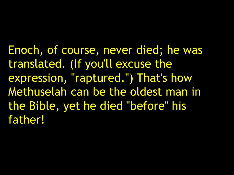 Enoch, of course, never died; he was translated. (If you'll excuse the expression,