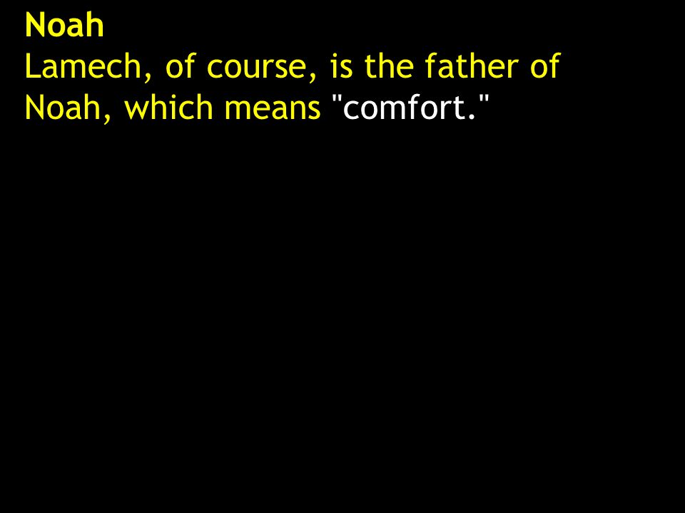 Noah Lamech, of course, is the father of Noah, which means