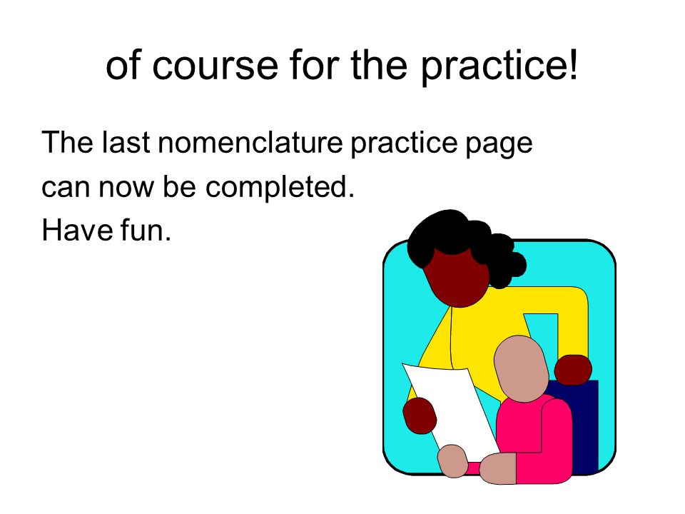 of course for the practice! The last nomenclature practice page can now be completed. Have fun.
