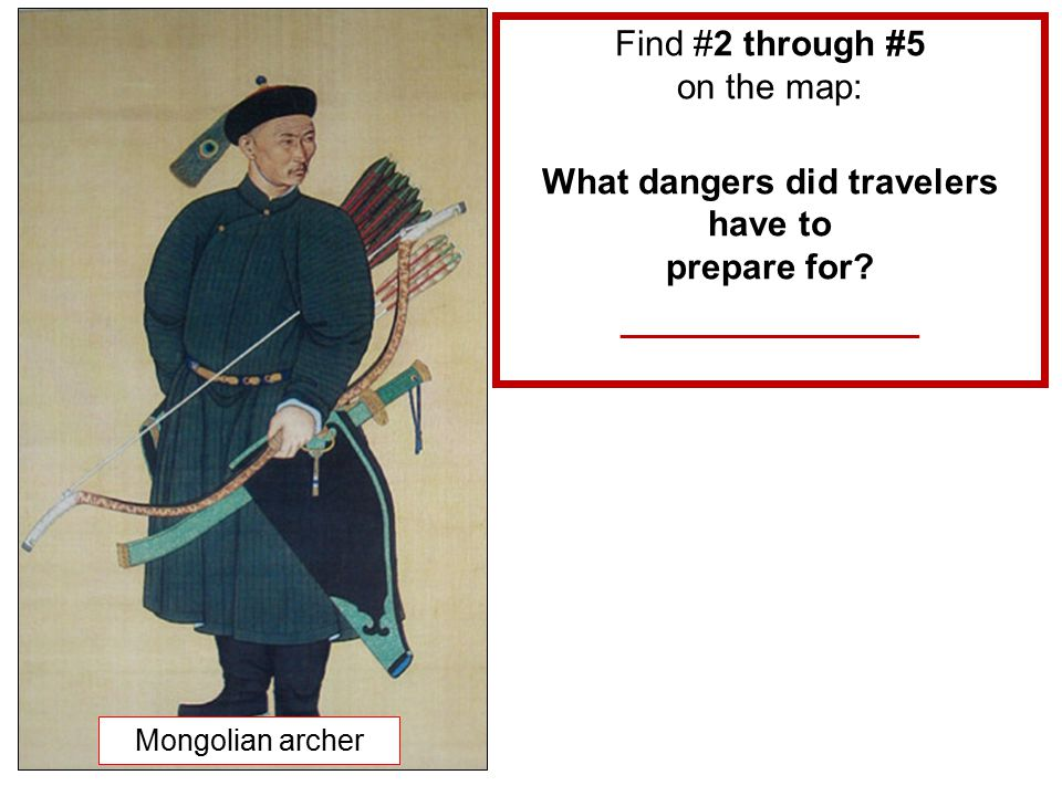 Mongolian archer Find #2 through #5 on the map: What dangers did travelers have to prepare for.