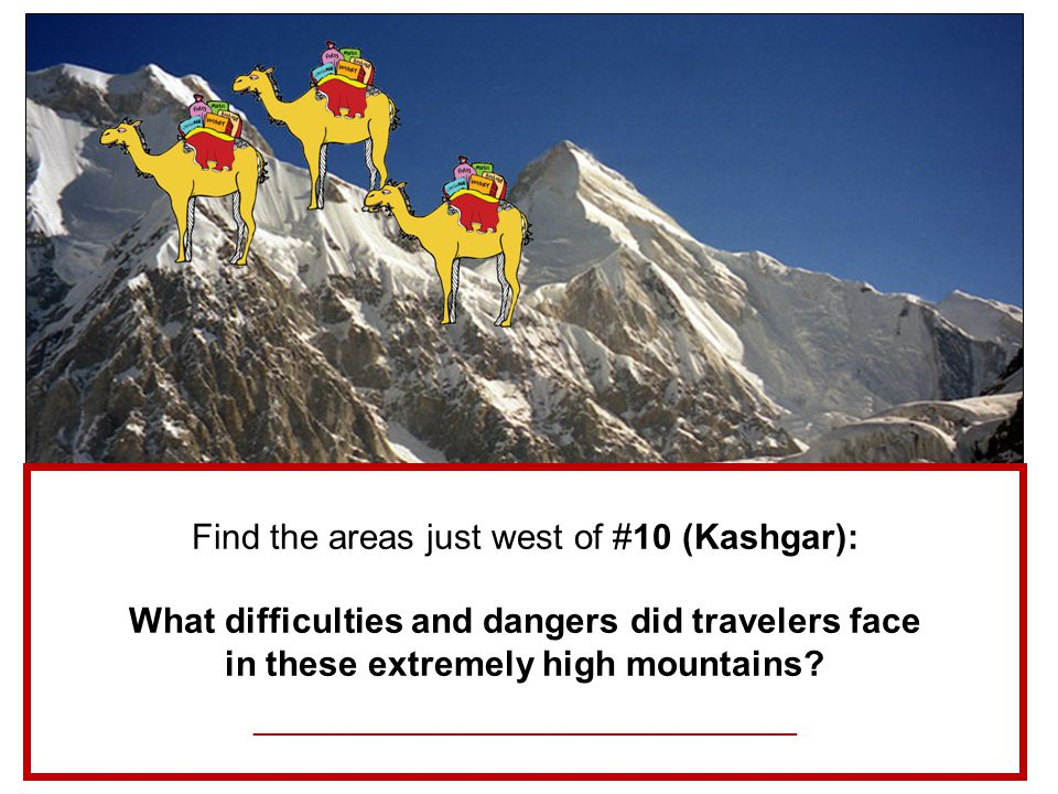 Find the areas just west of #10 (Kashgar): What difficulties and dangers did travelers face in these extremely high mountains.