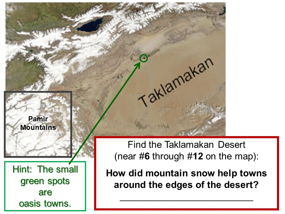 Pamir Mountains Find the Taklamakan Desert (near #6 through #12 on the map): How did mountain snow help towns around the edges of the desert.