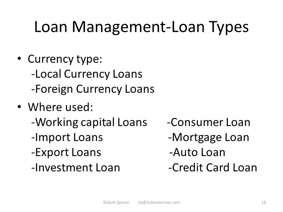 Loan Management-Loan Types Borrower type: -Retail (individual) Loans -Corporate Loans Maturity type: -Short-term Loans -Medium-term Loans -Long-term Loans Bülent Şenver bs@bulentsenver.com15