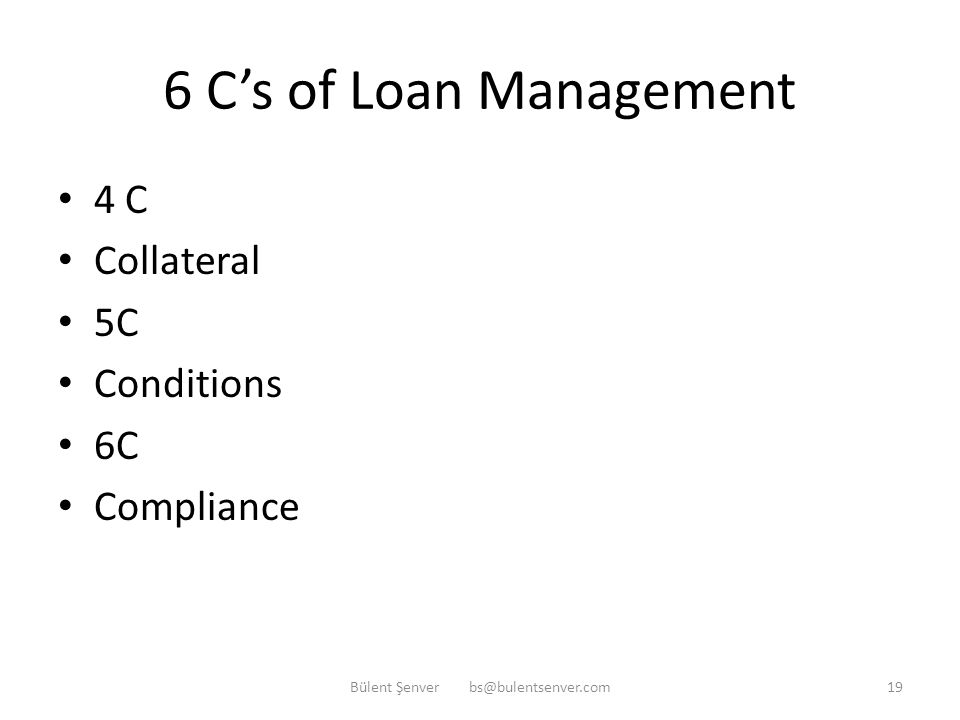 6 C's of Loan Management 1 C Capacity 2C Character 3C Capital Bülent Şenver bs@bulentsenver.com18