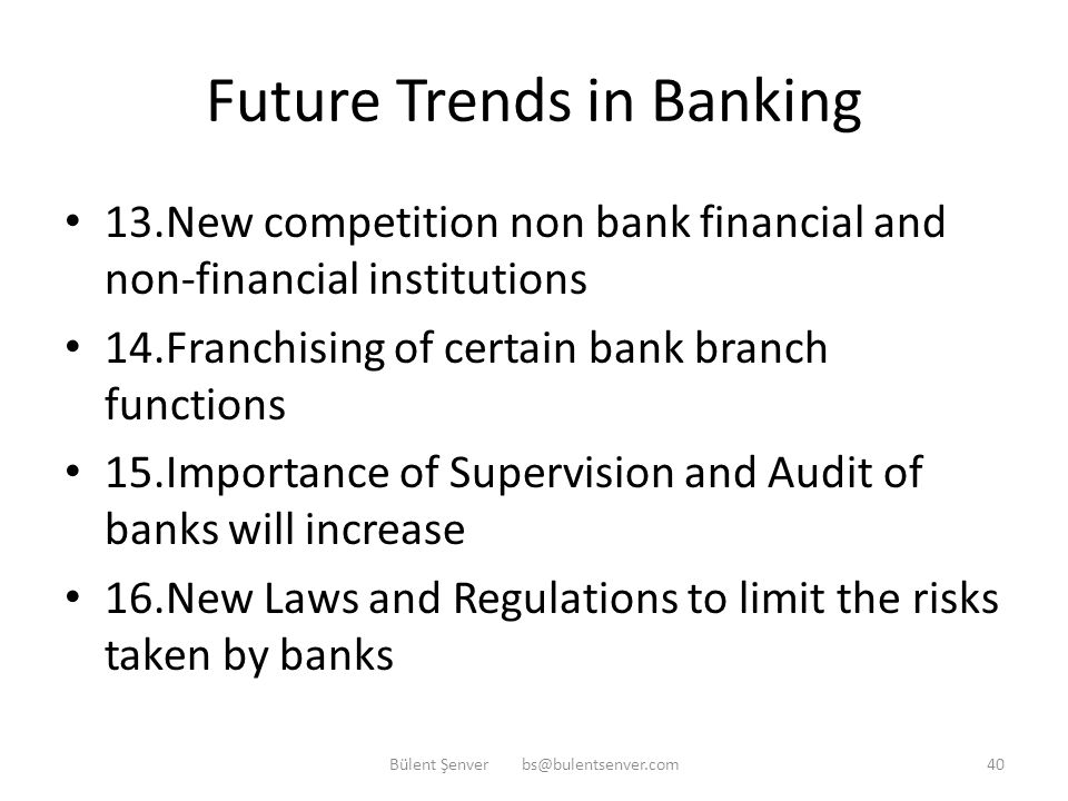 Future Trends in Banking 8.Decrease in Net Interest Income margins 9.Growth in Non Interest Income Business 10.Technology to play an important role in