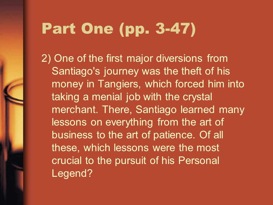 1) When he talked about the pilgrimage to Mecca, the crystal merchant argued that having a dream is more important than fulfilling it, which is what Santiago was trying to do.