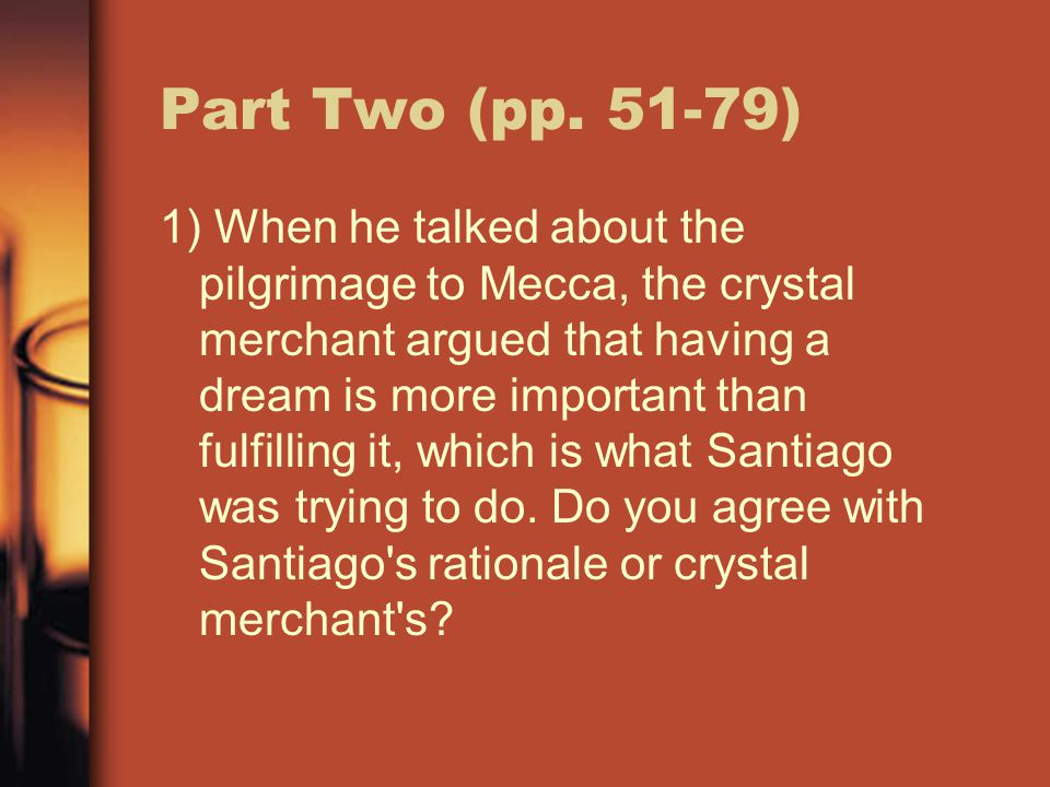1) When he talked about the pilgrimage to Mecca, the crystal merchant argued that having a dream is more important than fulfilling it, which is what S