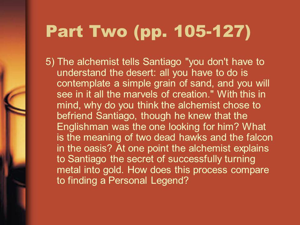Part Two (pp. 105-127) 5) The alchemist tells Santiago