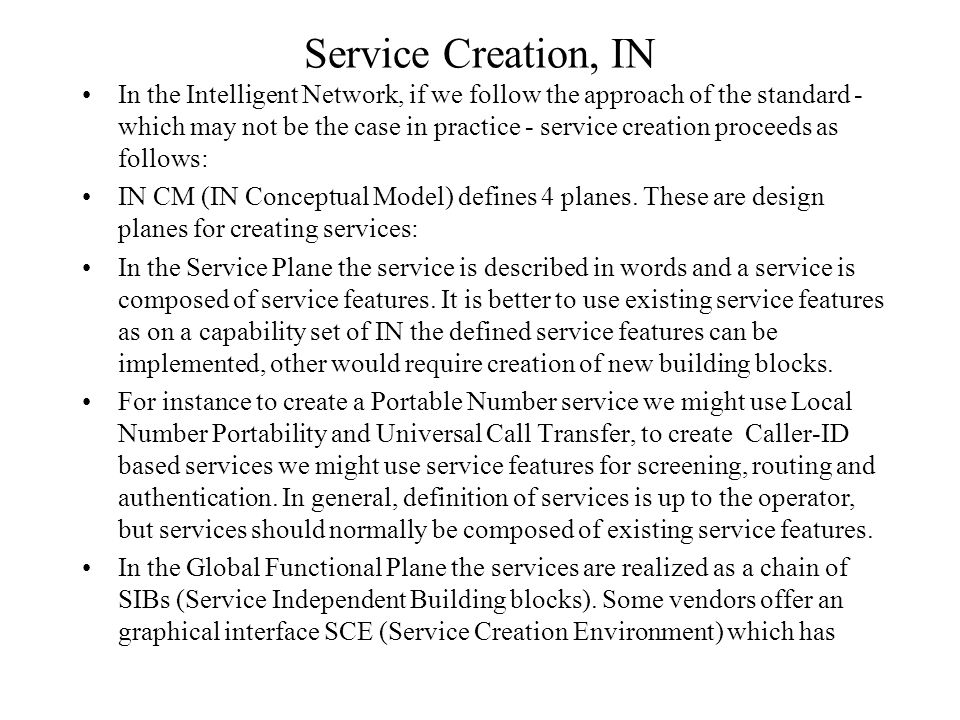 Service Creation, IN In the Intelligent Network, if we follow the approach of the standard - which may not be the case in practice - service creation