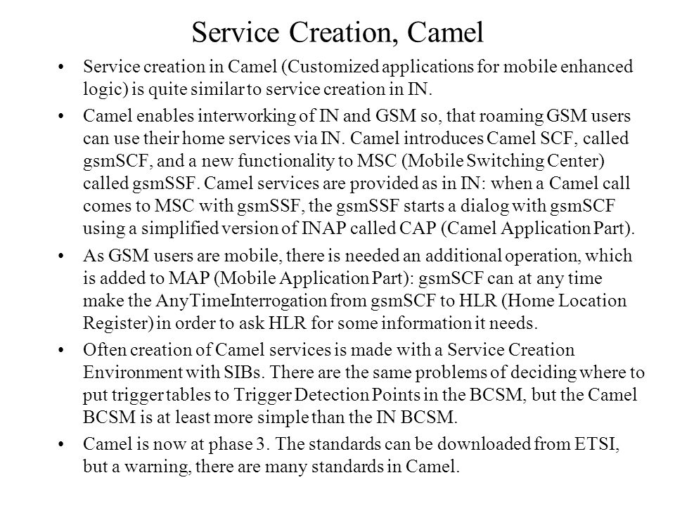 Service Creation, Camel Service creation in Camel (Customized applications for mobile enhanced logic) is quite similar to service creation in IN. Came