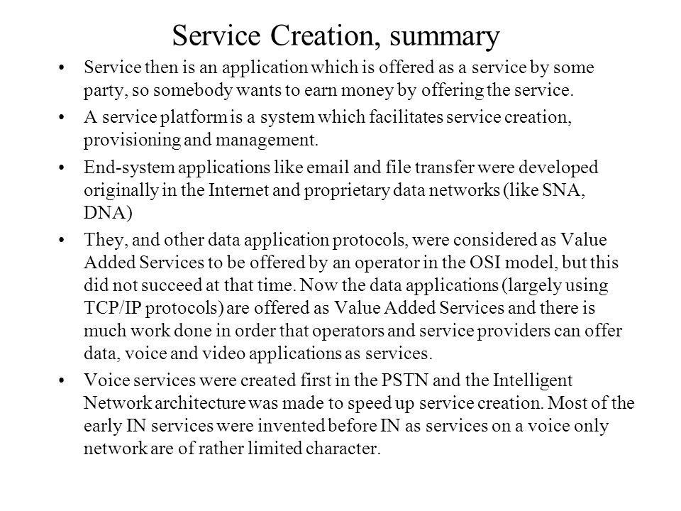Service Creation, summary Service then is an application which is offered as a service by some party, so somebody wants to earn money by offering the