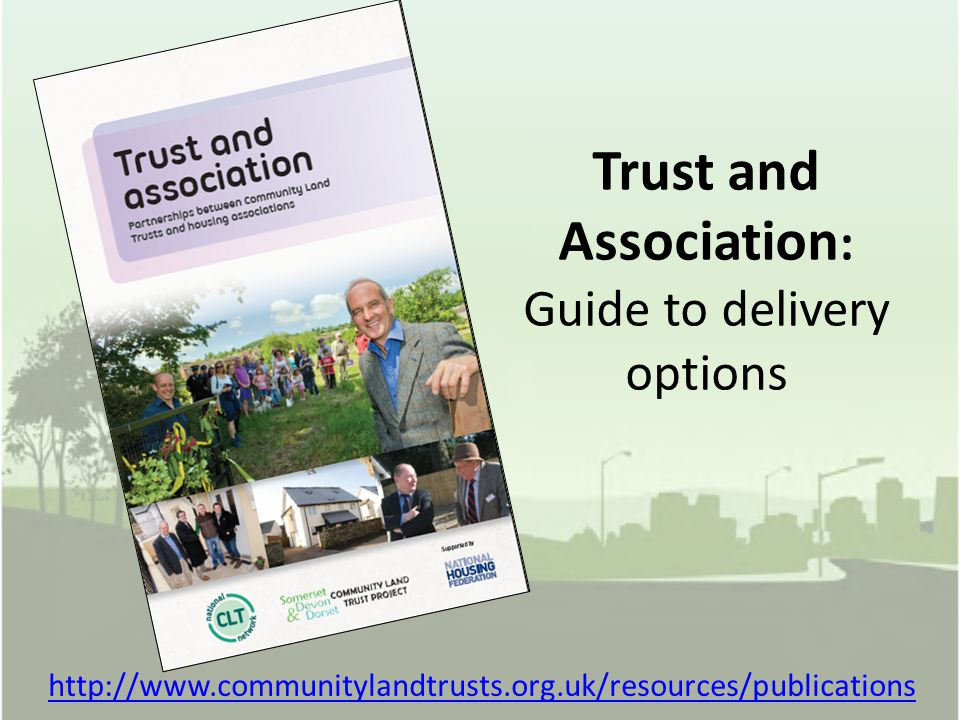 Trust and Association : Guide to delivery options http://www.communitylandtrusts.org.uk/resources/publications