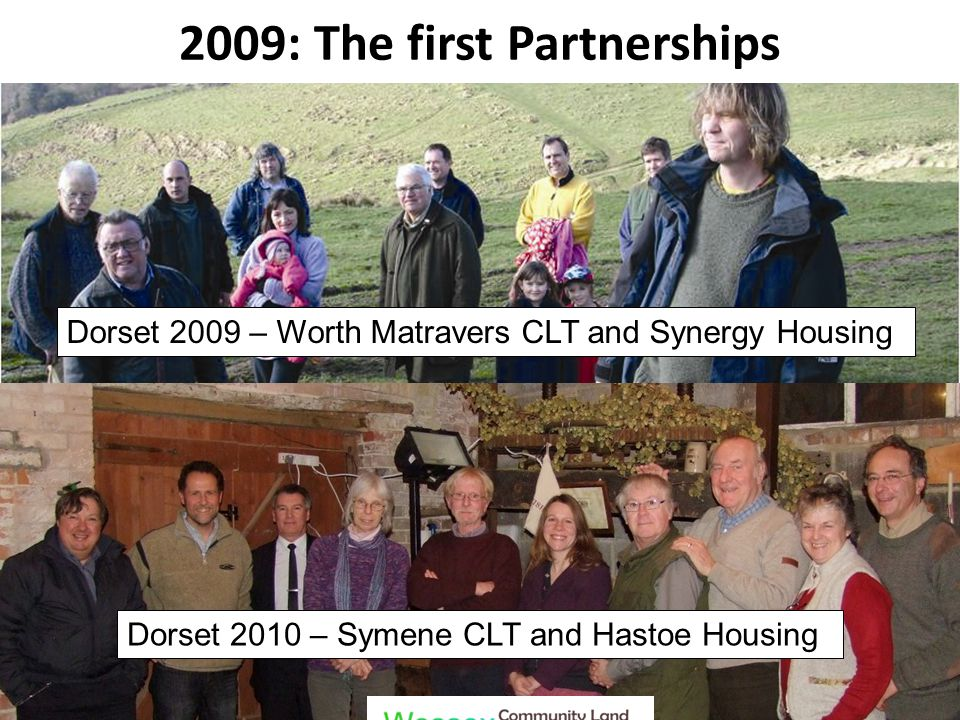 2009: The first Partnerships Dorset 2009 – Worth Matravers CLT and Synergy Housing Dorset 2010 – Symene CLT and Hastoe Housing