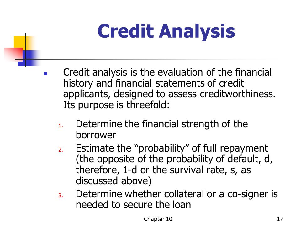 Chapter 1017 Credit Analysis Credit analysis is the evaluation of the financial history and financial statements of credit applicants, designed to ass