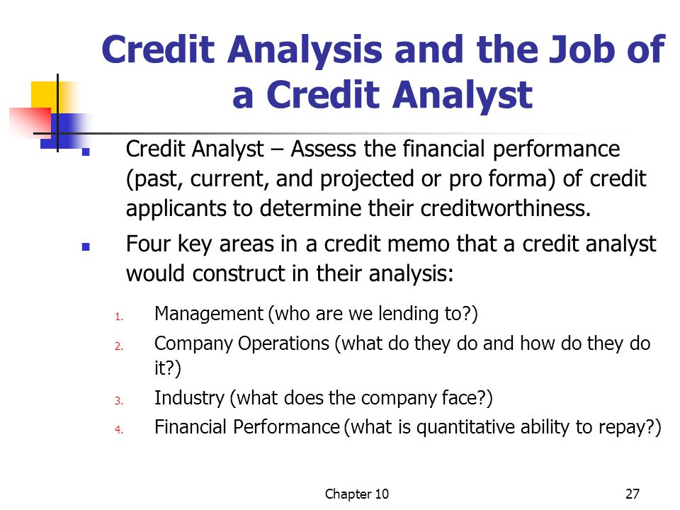 Chapter 1027 Credit Analysis and the Job of a Credit Analyst Credit Analyst – Assess the financial performance (past, current, and projected or pro fo
