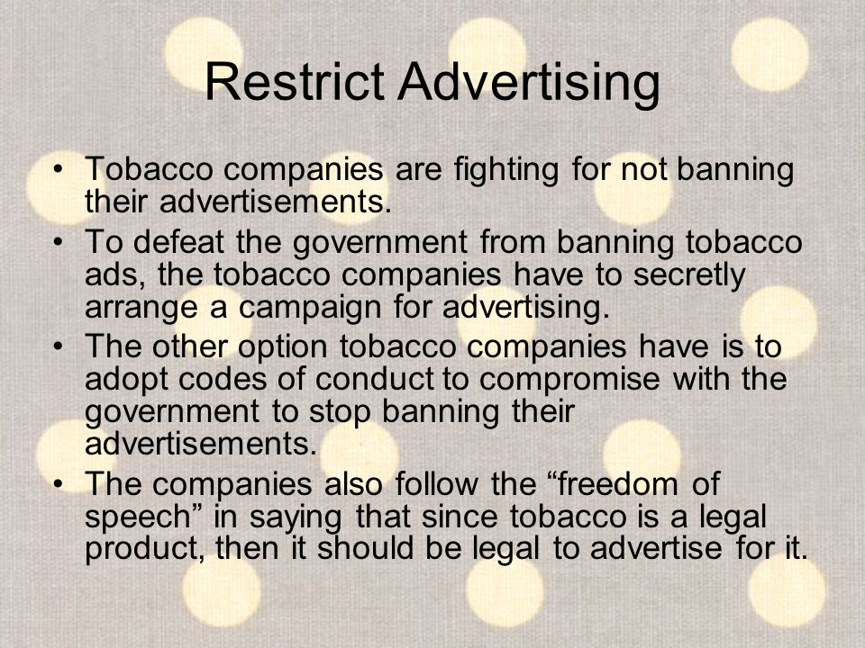 Restrict Advertising Tobacco companies are fighting for not banning their advertisements.