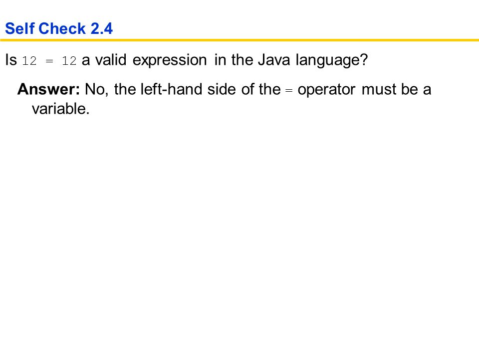 Is 12 = 12 a valid expression in the Java language.