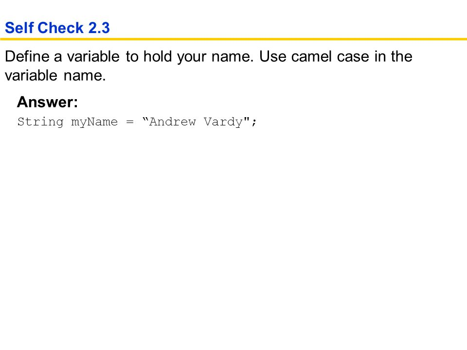 Define a variable to hold your name. Use camel case in the variable name.