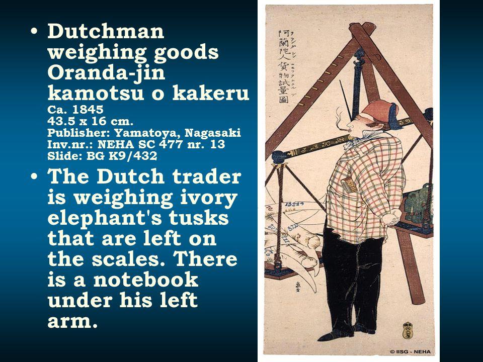 Dutchman weighing goods Oranda-jin kamotsu o kakeru Ca. 1845 43.5 x 16 cm. Publisher: Yamatoya, Nagasaki Inv.nr.: NEHA SC 477 nr. 13 Slide: BG K9/432