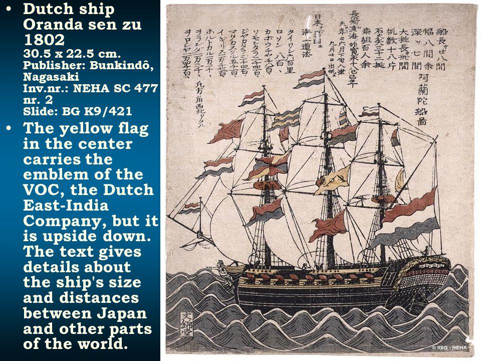 Dutch ship Oranda sen zu 1802 30.5 x 22.5 cm. Publisher: Bunkindô, Nagasaki Inv.nr.: NEHA SC 477 nr. 2 Slide: BG K9/421 The yellow flag in the center
