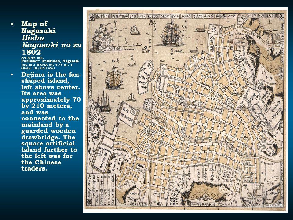 Map of Nagasaki Hishu Nagasaki no zu 1802 34 x 46 cm. Publisher: Bunkindô, Nagasaki Inv.nr.: NEHA SC 477 nr. 1 Slide: BG K9/420 Dejima is the fan- sha