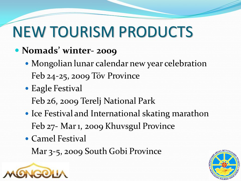 NEW TOURISM PRODUCTS Nomads' winter- 2009 Mongolian lunar calendar new year celebration Feb 24-25, 2009 Töv Province Eagle Festival Feb 26, 2009 Terel