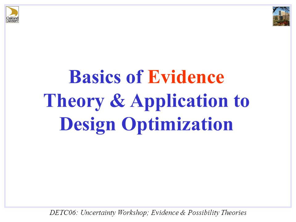 DETC06: Uncertainty Workshop; Evidence & Possibility Theories Basics of Evidence Theory & Application to Design Optimization