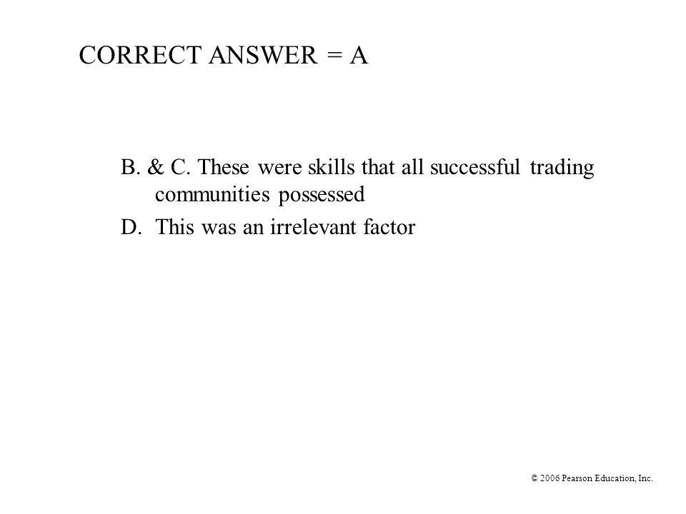 © 2006 Pearson Education, Inc.CORRECT ANSWER = A B.