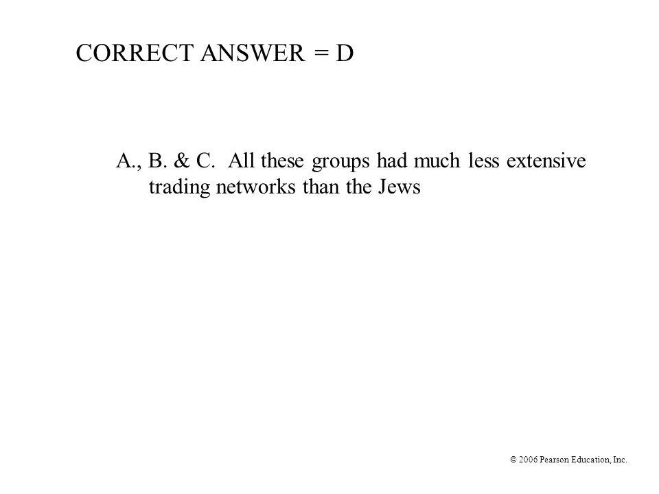 © 2006 Pearson Education, Inc.CORRECT ANSWER = D A., B.
