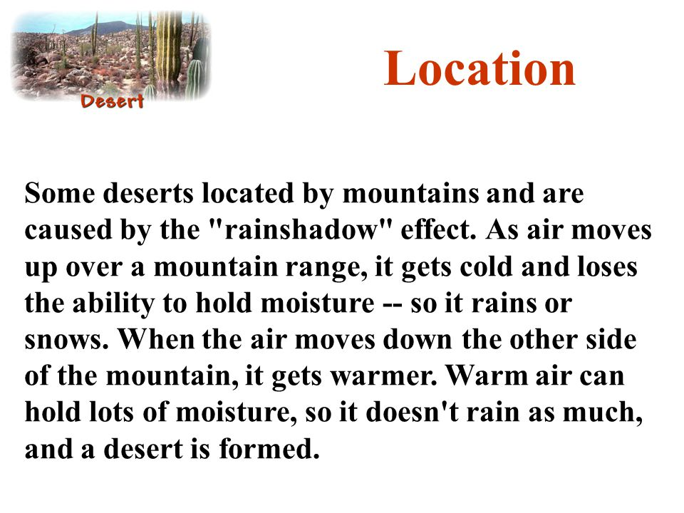 Location Some deserts located by mountains and are caused by the