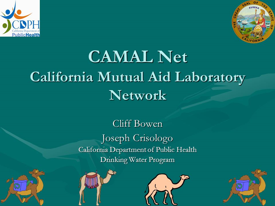 CAMAL Net California Mutual Aid Laboratory Network Cliff Bowen Joseph Crisologo California Department of Public Health Drinking Water Program