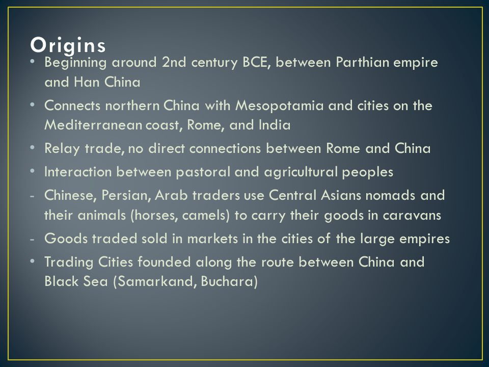 Beginning around 2nd century BCE, between Parthian empire and Han China Connects northern China with Mesopotamia and cities on the Mediterranean coast
