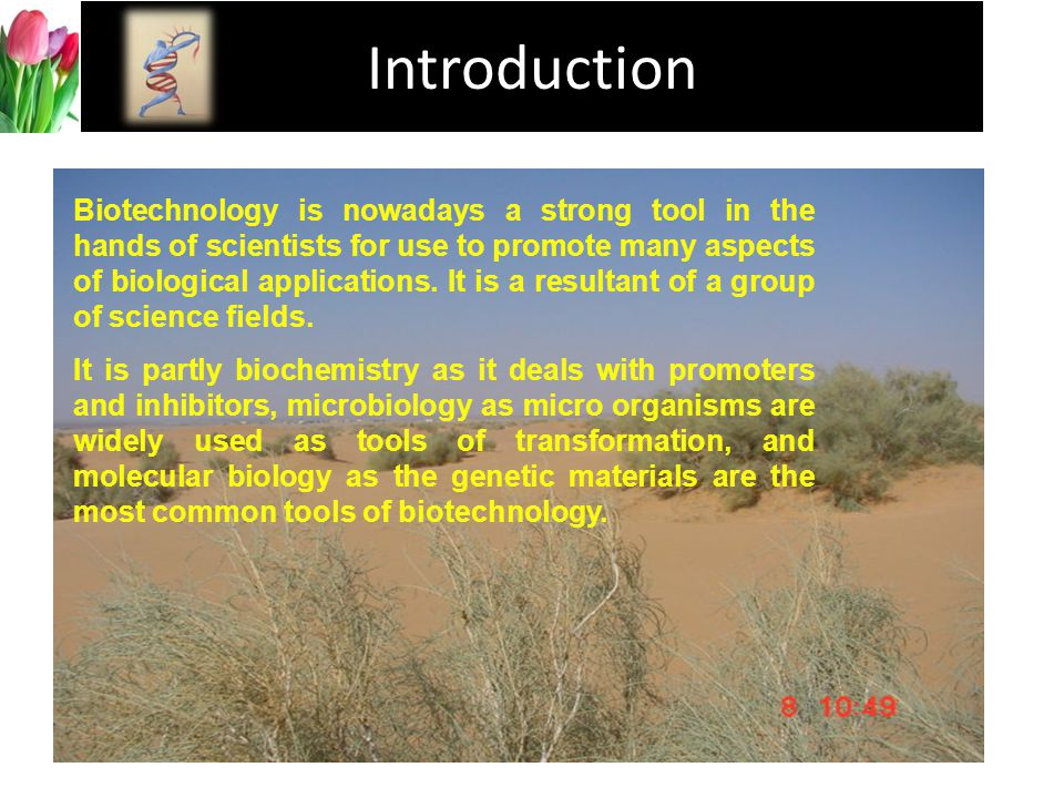 Introduction Biotechnology is nowadays a strong tool in the hands of scientists for use to promote many aspects of biological applications.