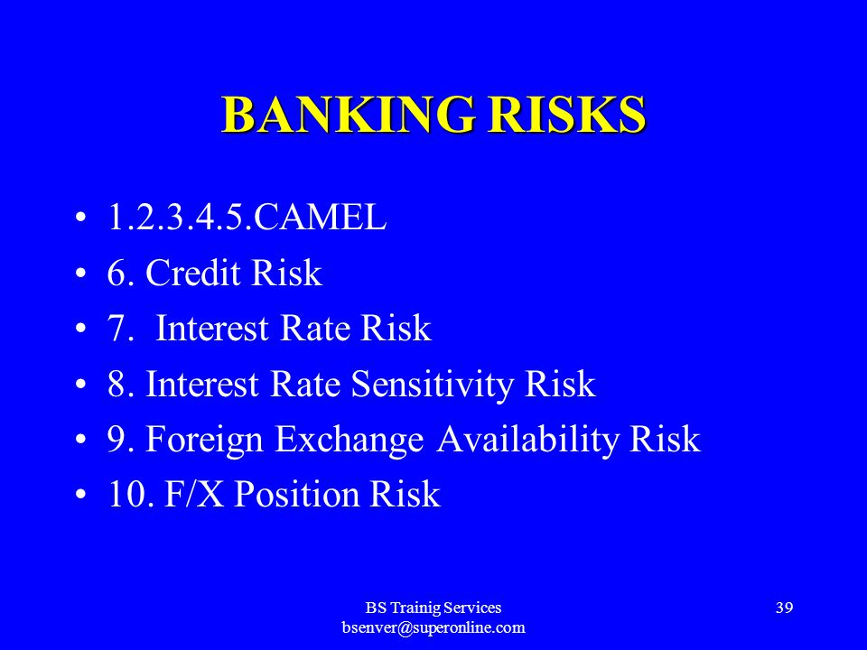 BS Trainig Services bsenver@superonline.com 38 CAMEL RISKS Capital AdequacyCapital Adequacy Asset QualityAsset Quality ManagementManagement EarningsEarnings LiquidityLiquidity