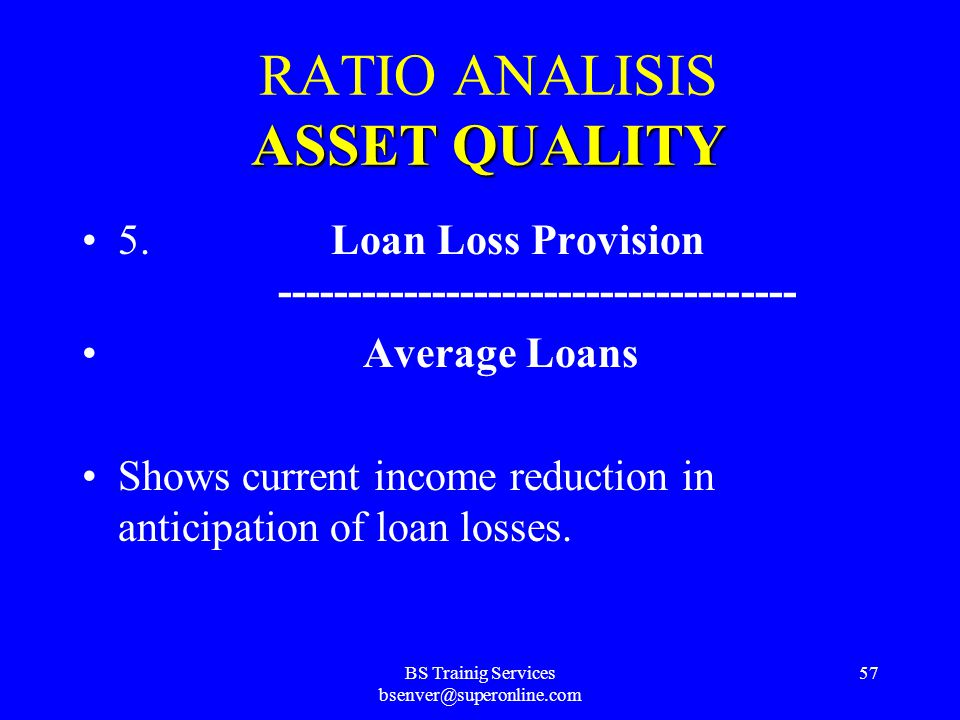 BS Trainig Services bsenver@superonline.com 56 ASSETQUALITY RATIO ANALISIS ASSET QUALITY 4. Reserves for Non Performing Loans ------------------------