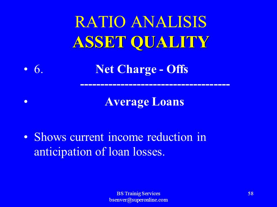 BS Trainig Services bsenver@superonline.com 57 ASSETQUALITY RATIO ANALISIS ASSET QUALITY 5. Loan Loss Provision -------------------------------------