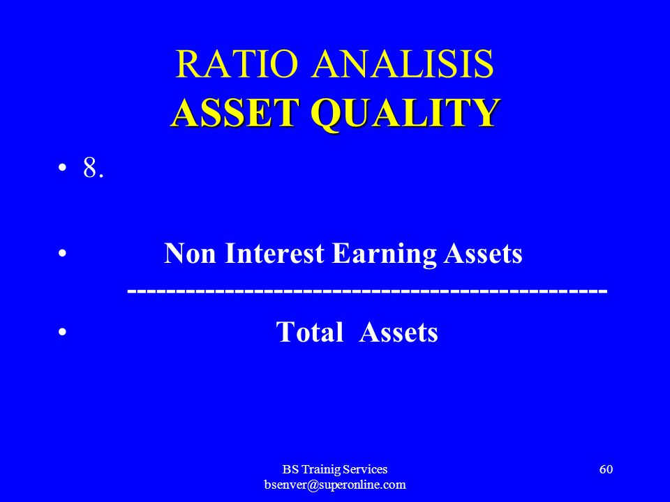 BS Trainig Services bsenver@superonline.com 59 ASSETQUALITY RATIO ANALISIS ASSET QUALITY 7. Interest Earning Assets ----------------------------------