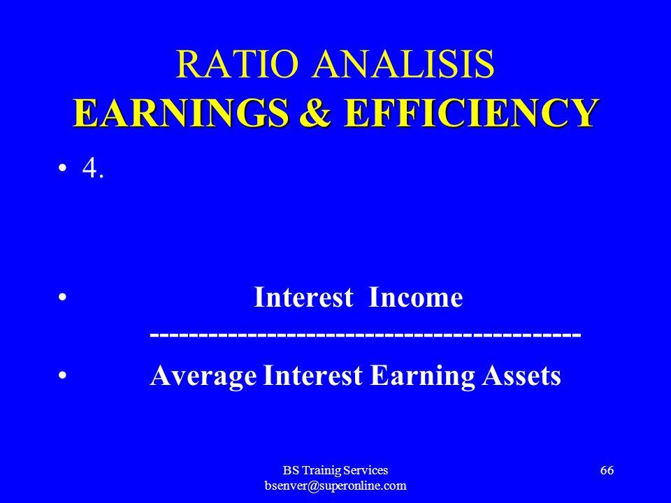 BS Trainig Services bsenver@superonline.com 65 EARNINGS&EFFICIENCY RATIO ANALISIS EARNINGS & EFFICIENCY 3. Return on Equity ( ROE ) ROE = ROA * Equity