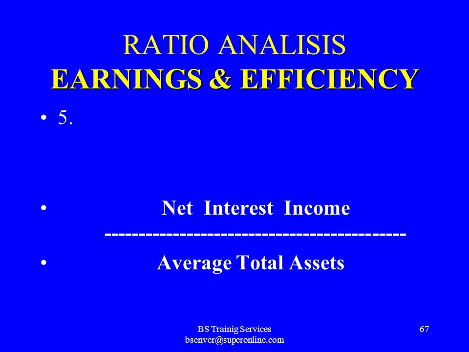 BS Trainig Services bsenver@superonline.com 66 EARNINGS&EFFICIENCY RATIO ANALISIS EARNINGS & EFFICIENCY 4. Interest Income ---------------------------