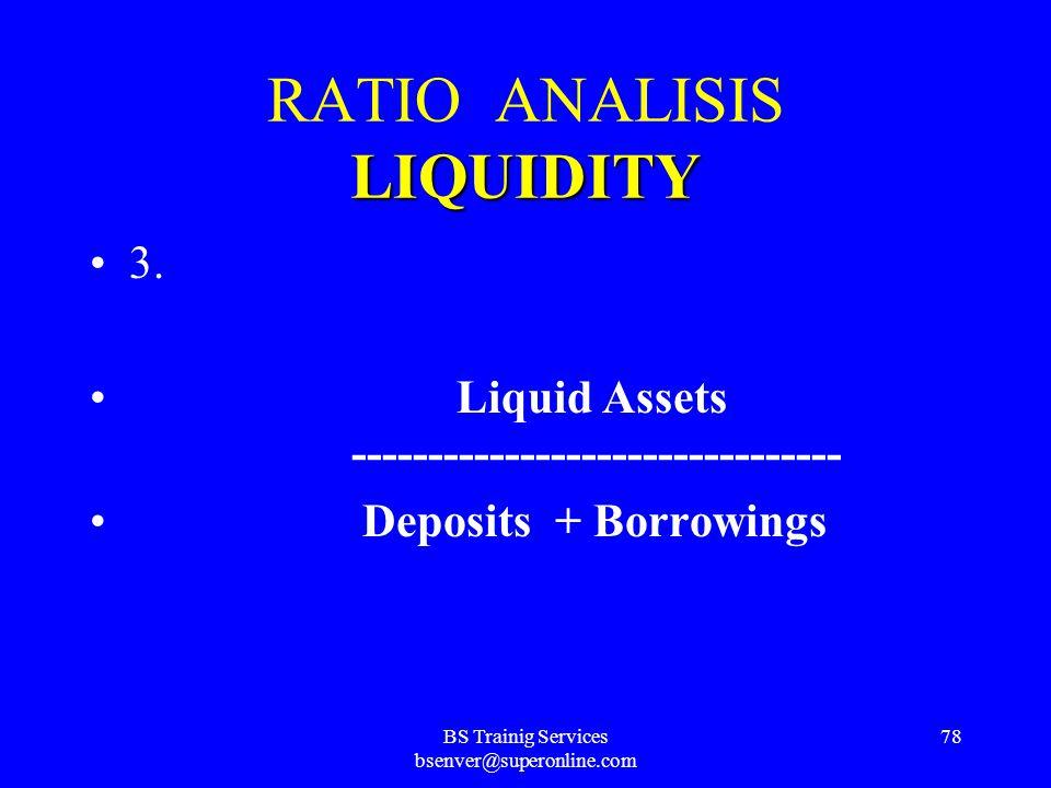 BS Trainig Services bsenver@superonline.com 77 LIQUIDITY RATIO ANALISIS LIQUIDITY 2. Liquid Assets ------------------------- Deposits