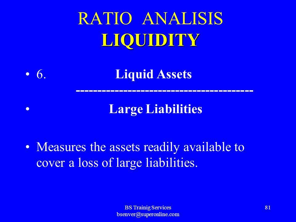 BS Trainig Services bsenver@superonline.com 80 LIQUIDITY RATIO ANALISIS LIQUIDITY 5. Net Large Liabilities ----------------------------------------- N