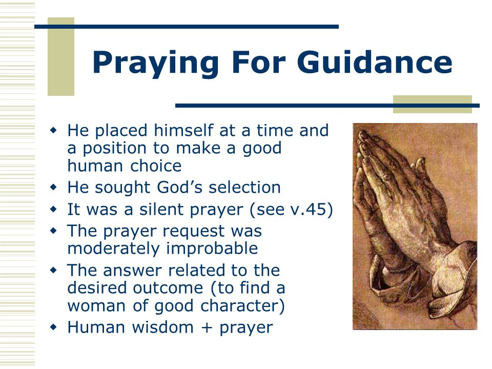 Praying For Guidance  He placed himself at a time and a position to make a good human choice  He sought God's selection  It was a silent prayer (se