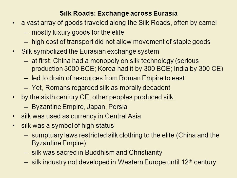Silk Roads: Exchange across Eurasia Cultures in Transit: Buddhism: spread greatly, voluntary appealed to merchants, snubbed Hindu- influenced caste system Monasteries provided rest stops for merchants Many converts in oasis cities Spread more slowly amongst pastoralists Buddhism itself was transformed: monasteries became rich and more involved in secular world.